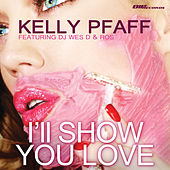 I'll Show You Love by Kelly Pfaff