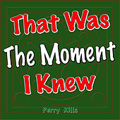 That Was the Moment I Knew by Perry Kills