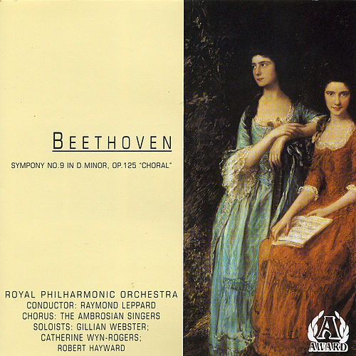 Beethoven - Symphony No. 9 In D Minor, Op. 125 'the Choral' by Royal Philharmonic Orchestra (conducted By Raymond Leppard| Chorus By The Ambrosian Singers| Soloists: Gillian Webster| Catherine Wyn-rogers