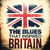 The Blues That Inspired Britain de Various Artists