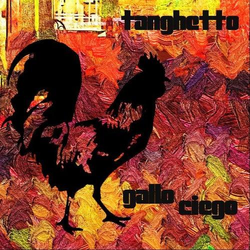 Gallo Ciego by Tanghetto