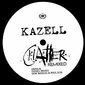 Chatter Remixed by Kazell