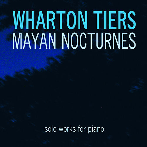 Mayan Nocturnes: Solo Works for Piano by Wharton Tiers