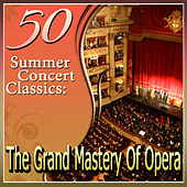 50 Summer Concert Classics: The Grand Mastery Of Opera by Various Artists