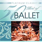 Platinum Classics: 50 Best of Ballet by Various Artists