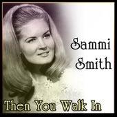 Sammi Smith - Then You Walk In by Sammi Smith