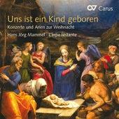 Uns ist ein Kind geboren - Konzerte und Arien zur Weihnacht by Various Artists