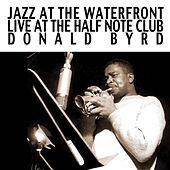 Jazz at the Waterfront, Live at the Half Note Club: Donald Byrd by Donald Byrd