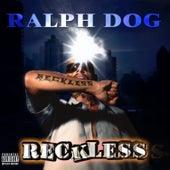 Reckless by Ralph Dog