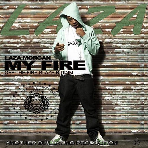 My Fire (Fire Blaze Riddim) by Laza Morgan