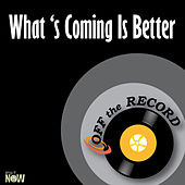What 's Coming Is Better - Single by Off the Record