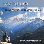 My Future: Positive Affirmations for a Positive Future by Dr. Harry Henshaw