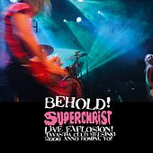 BEHOLD! Superchrist Live Explosion! - Live At Tavastia Club, Helsinki Jan 5, 2006 by Various Artists
