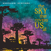 The Sky That Covers Us All by Mahealani Uchiyama