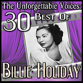 The Unforgettable Voices: 30 Best Of Billie Holiday de Billie Holiday