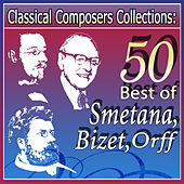 Classical Composers Collections: 50 Best of Smetana, Bizet,Orff by Various Artists