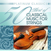Platinum Classics: 50 Best of Classical Music for Strings by Various Artists