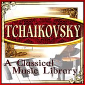 Tchaikovsky: A Classical Music Library by Various Artists
