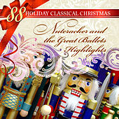 88 Holiday Classical Christmas: Nutcracker and the Great Ballets Highlights by Various Artists