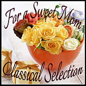 For A Sweet Mom - Classical Selection by Various Artists
