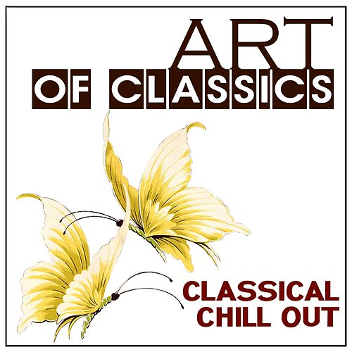 Art of Classics: Classical Chill Out by Various Artists