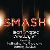 Heart Shaped Wreckage (SMASH Cast Version feat. Katharine McPhee & Jeremy Jordan) by SMASH Cast
