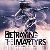 Breathe In Life by Betraying the Martyrs