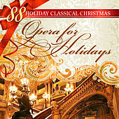 88 Holiday Classical Christmas: Opera for Holidays von Various Artists