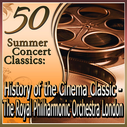 50 Summer Concert Classics: History of the Cinema Classics, played by the Royal Philharmonic Orchestra London by Various Artists