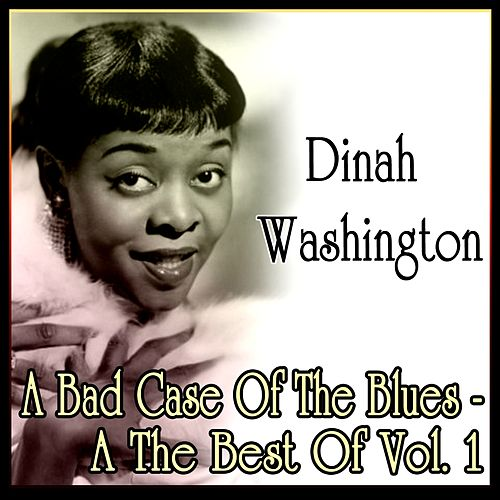 A Bad Case Of The Blues - The Best Of Vol. 1 by Dinah Washington