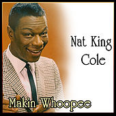 Makin Whoopee - Greatest Recordings of Nat King Cole de Nat King Cole