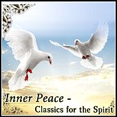 Inner Peace - Classics for the Spirit by Various Artists