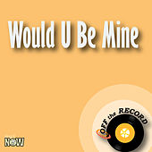 Would U Be Mine - Single by Off the Record