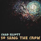 So Sang the Crow by Chad Elliott