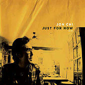 Just for Now by Jon Chi