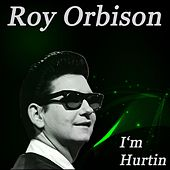 I'm Hurtin by Roy Orbison