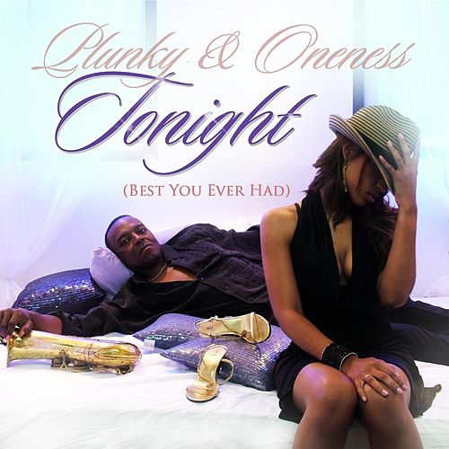 Tonight (Best You Ever Had) by Plunky & Oneness