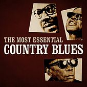 The Most Essential Country Blues by Various Artists