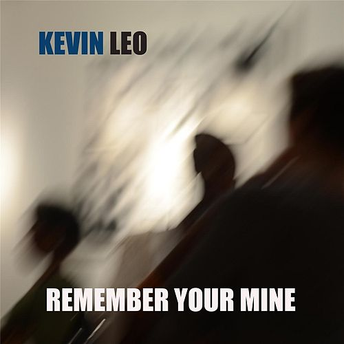 Remember Your Mine by Kevin Leo