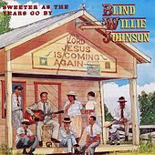 Sweeter As the Years Go By by Blind Willie Johnson