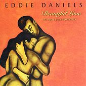 Beautiful Love: Intimate Jazz Portraits von Eddie Daniels