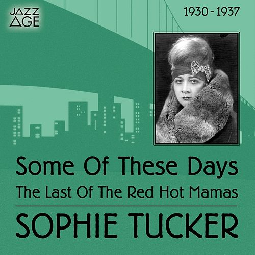 Some Of These Days (1930-1937) by Sophie Tucker