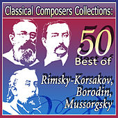 Classical Composers Collections: 50 Best of Rimsky-Korsakov, Borodin, Mussorgsky by Various Artists