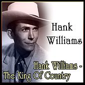 Hank Williams - The King Of Country de Hank Williams
