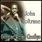 John Coltrane - Everytime We Say Goodbye by John Coltrane