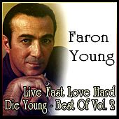 Live Fast Love Hard Die Young - Best Of Vol. 2 de Faron Young