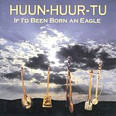If I'd Been Born An Eagle de Huun-Huur-Tu