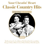 Your Cheatin Heart - Classic Country Hits by Various Artists