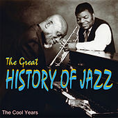 The Great History Of Jazz - The Cool Years by Various Artists