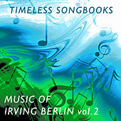 Timeless Songbooks: Irving Berlin Vol. 2 by Various Artists